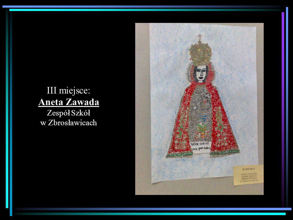 III miejsce: Aneta Zawada Zespół Szkół w Zbrosławicach