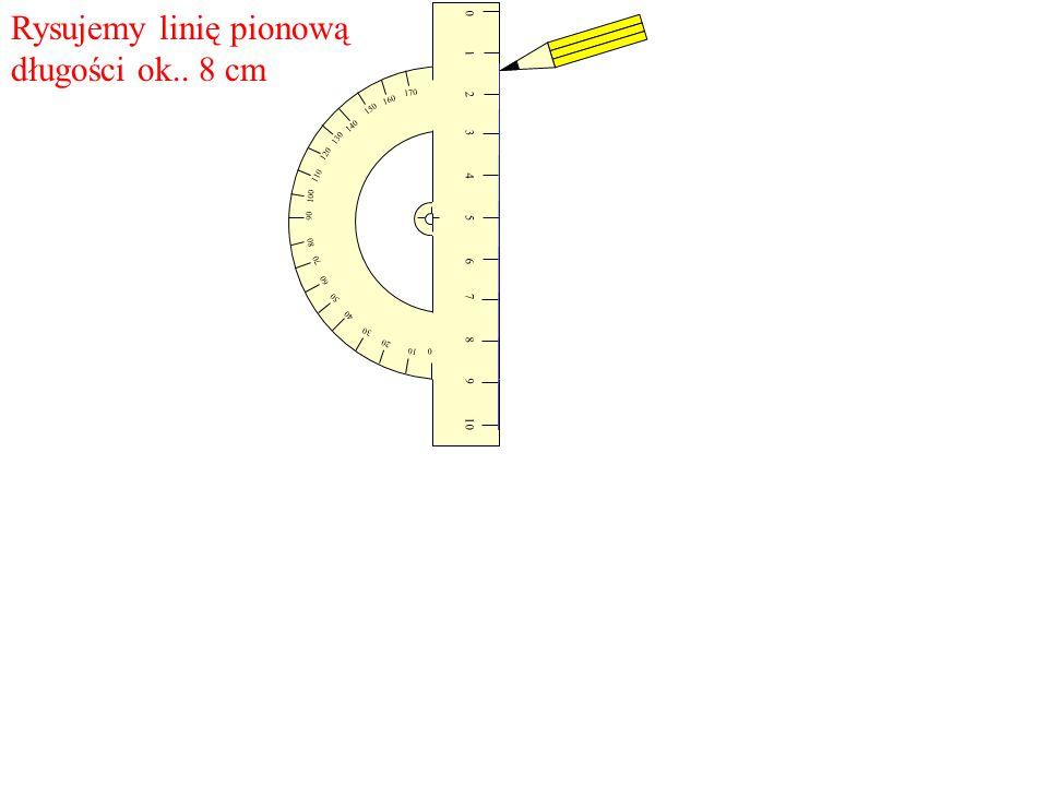 Rysujemy linię pionową długości ok.. 8 cm