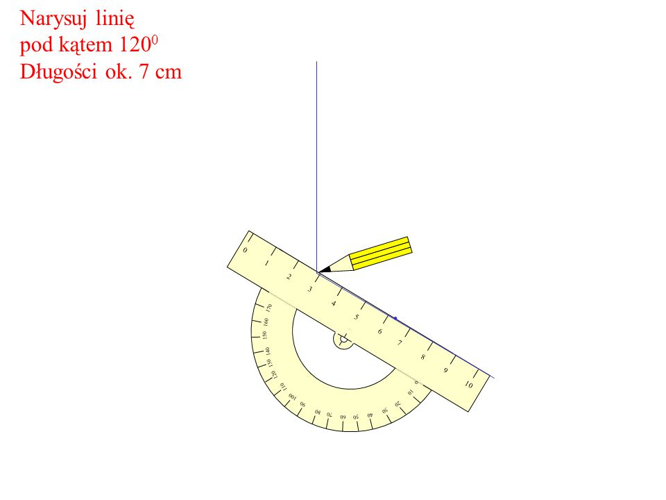 Narysuj linię pod kątem 1200 Długości ok. 7 cm 1 2 3 4 5 6 7 8 9 10 20