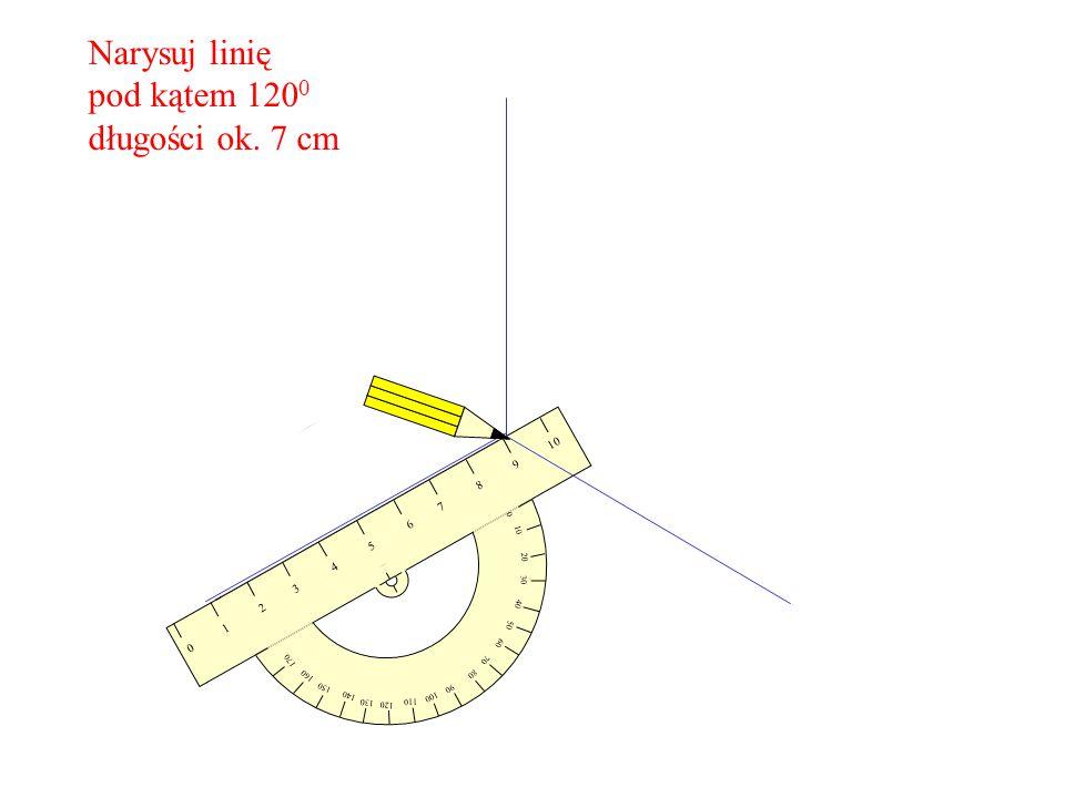 Narysuj linię pod kątem 1200 długości ok. 7 cm 9 8 7 6 5 4 3 2 1 10 20
