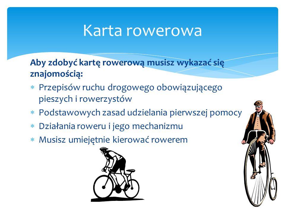 Karta rowerowa Aby zdobyć kartę rowerową musisz wykazać się znajomością: Przepisów ruchu drogowego obowiązującego pieszych i rowerzystów.