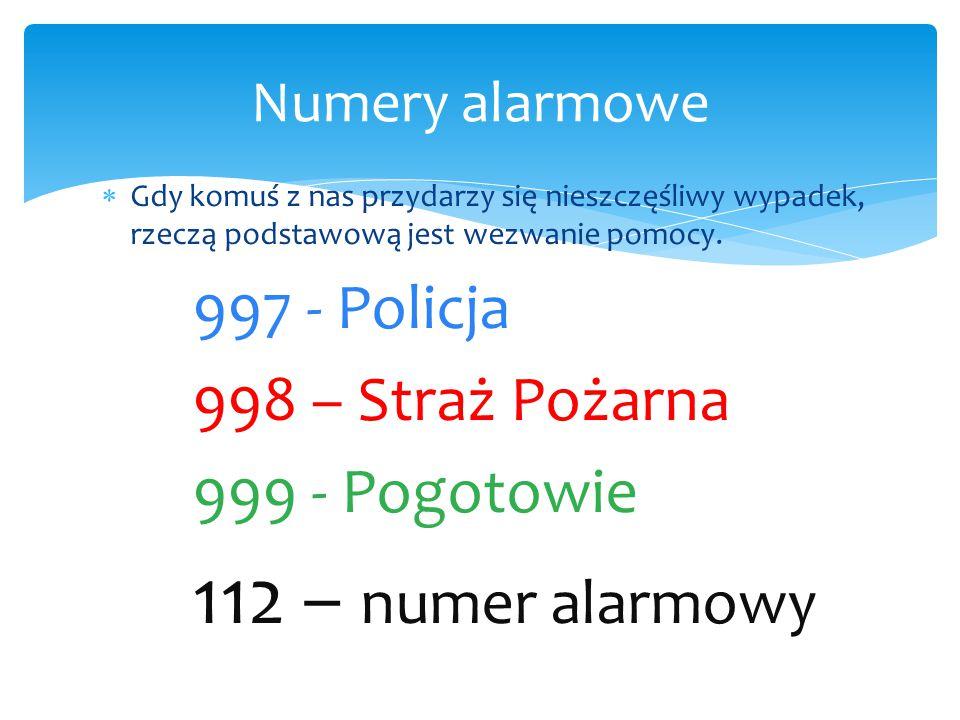 112 – numer alarmowy 997 - Policja 998 – Straż Pożarna 999 - Pogotowie
