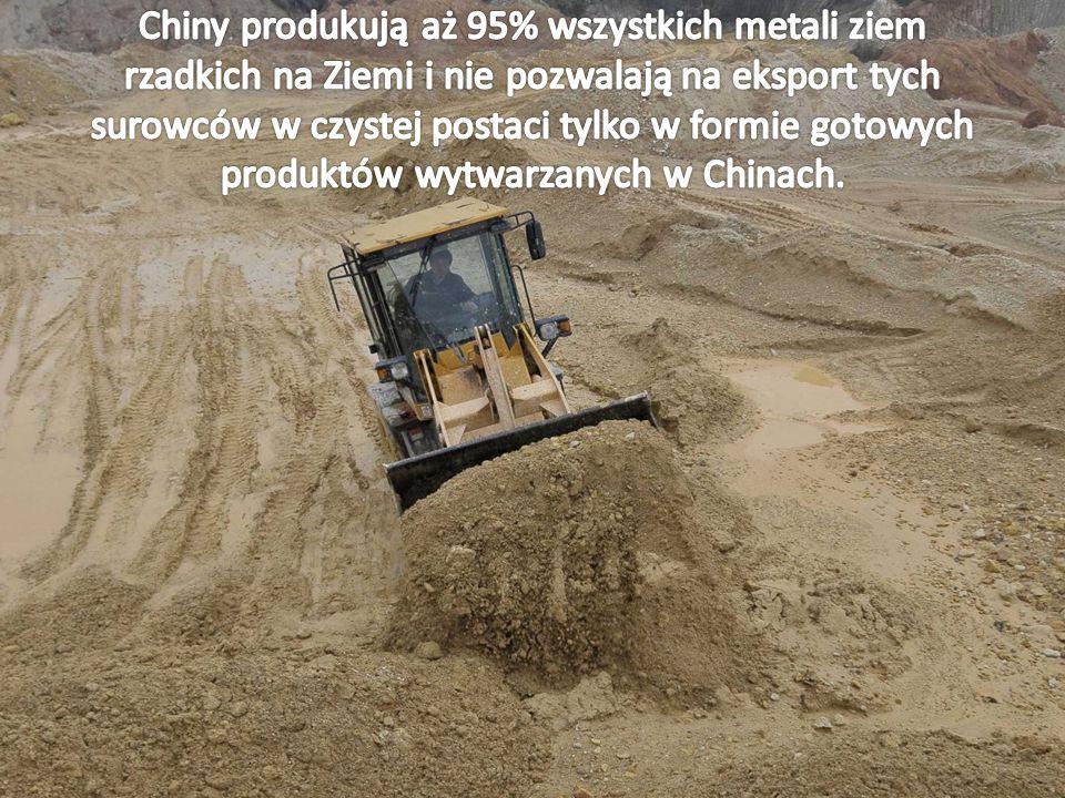 Chiny produkują aż 95% wszystkich metali ziem rzadkich na Ziemi i nie pozwalają na eksport tych surowców w czystej postaci tylko w formie gotowych produktów wytwarzanych w Chinach.