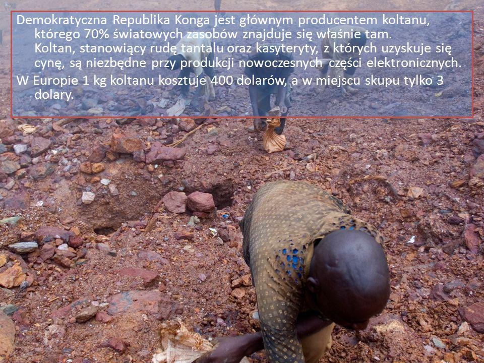 Demokratyczna Republika Konga jest głównym producentem koltanu, którego 70% światowych zasobów znajduje się właśnie tam. Koltan, stanowiący rudę tantalu oraz kasyteryty, z których uzyskuje się cynę, są niezbędne przy produkcji nowoczesnych części elektronicznych.