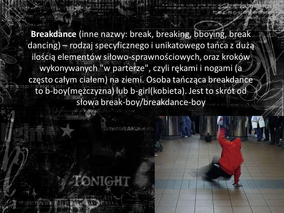 Breakdance (inne nazwy: break, breaking, bboying, break dancing) – rodzaj specyficznego i unikatowego tańca z dużą ilością elementów siłowo-sprawnościowych, oraz kroków wykonywanych w parterze , czyli rękami i nogami (a często całym ciałem) na ziemi.