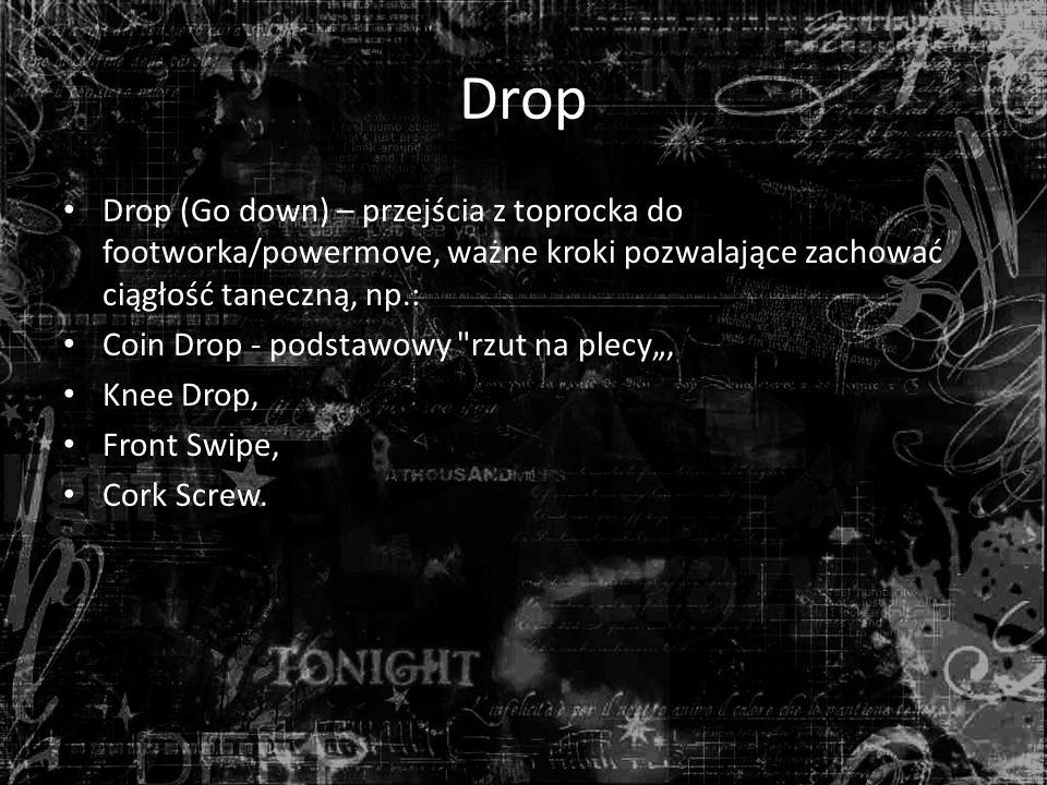 Drop Drop (Go down) – przejścia z toprocka do footworka/powermove, ważne kroki pozwalające zachować ciągłość taneczną, np.: