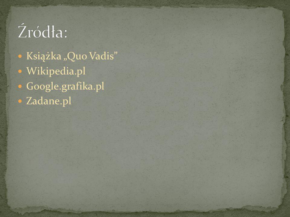 """Źródła: Książka """"Quo Vadis Wikipedia.pl Google.grafika.pl Zadane.pl"""