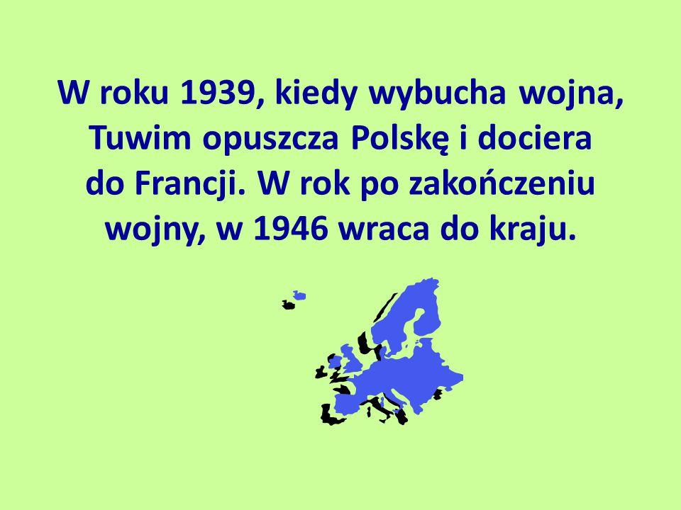 W roku 1939, kiedy wybucha wojna, Tuwim opuszcza Polskę i dociera do Francji.