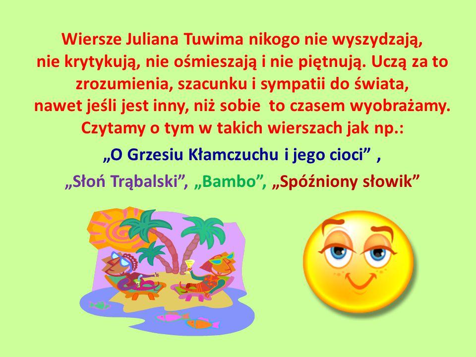 Wiersze Juliana Tuwima nikogo nie wyszydzają, nie krytykują, nie ośmieszają i nie piętnują.