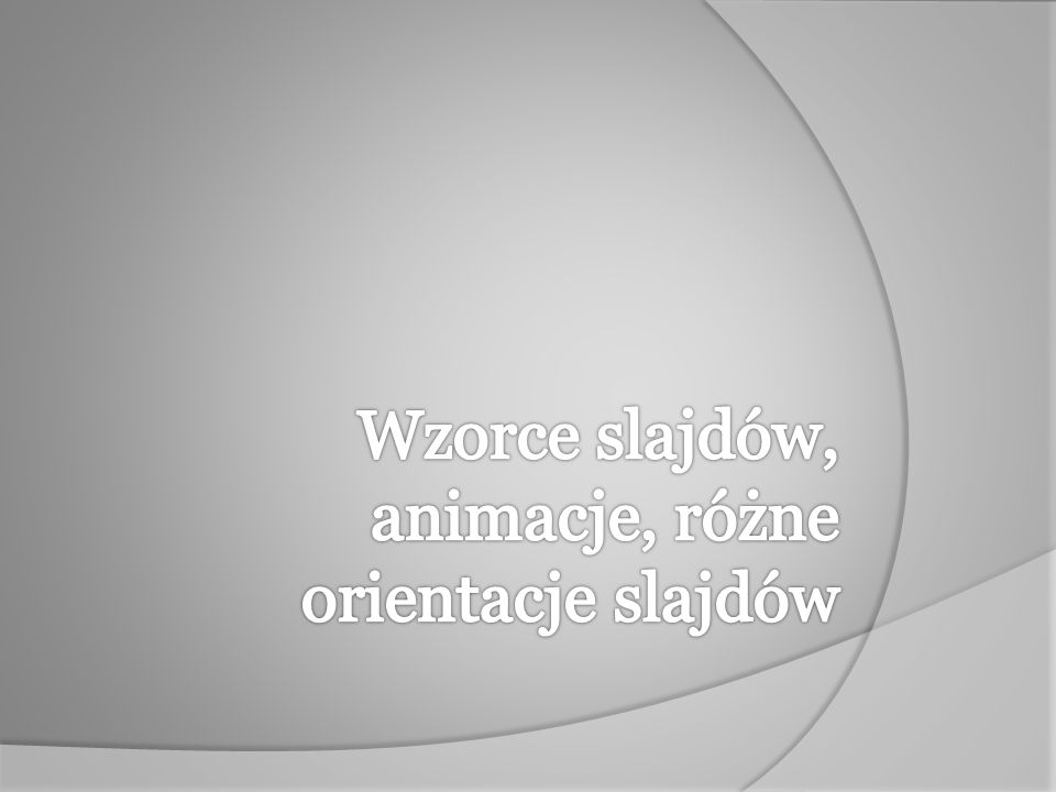 Wzorce slajdów, animacje, różne orientacje slajdów