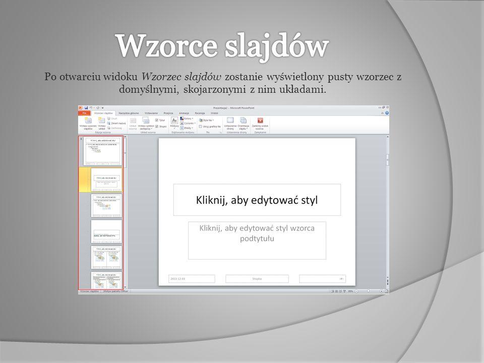 Wzorce slajdów Po otwarciu widoku Wzorzec slajdów zostanie wyświetlony pusty wzorzec z domyślnymi, skojarzonymi z nim układami.