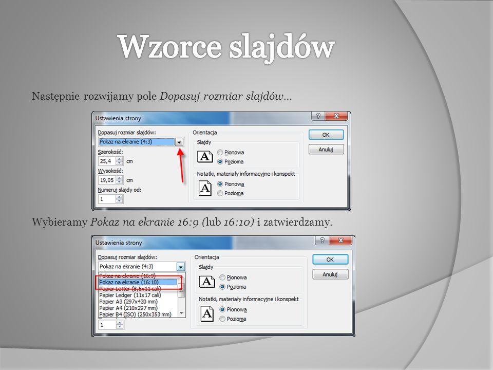 Wzorce slajdów Następnie rozwijamy pole Dopasuj rozmiar slajdów… Wybieramy Pokaz na ekranie 16:9 (lub 16:10) i zatwierdzamy.