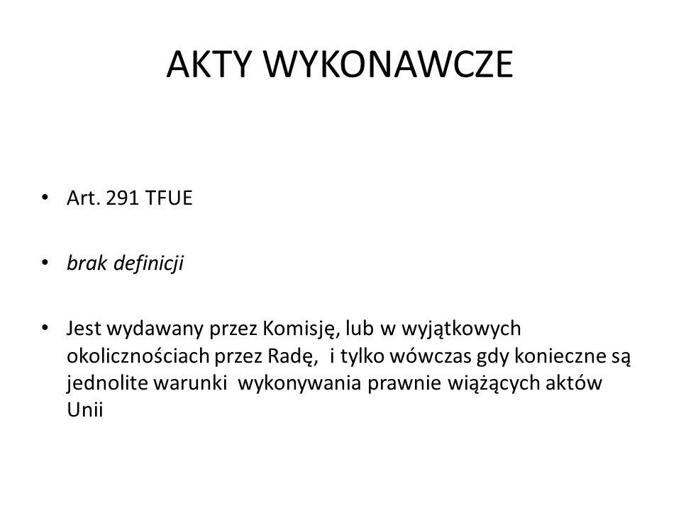 AKTY WYKONAWCZE Art. 291 TFUE brak definicji