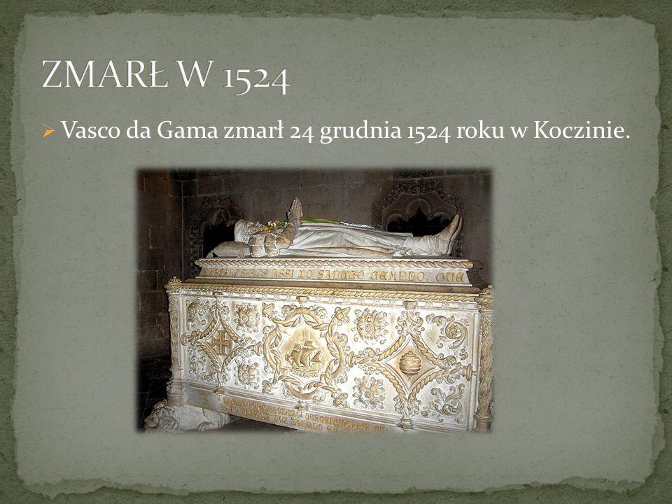 ZMARŁ W 1524 Vasco da Gama zmarł 24 grudnia 1524 roku w Koczinie.
