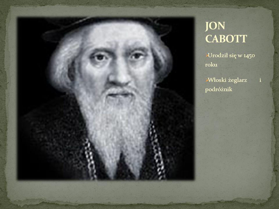 JON CABOTT Urodził się w 1450 roku Włoski żeglarz i podróżnik
