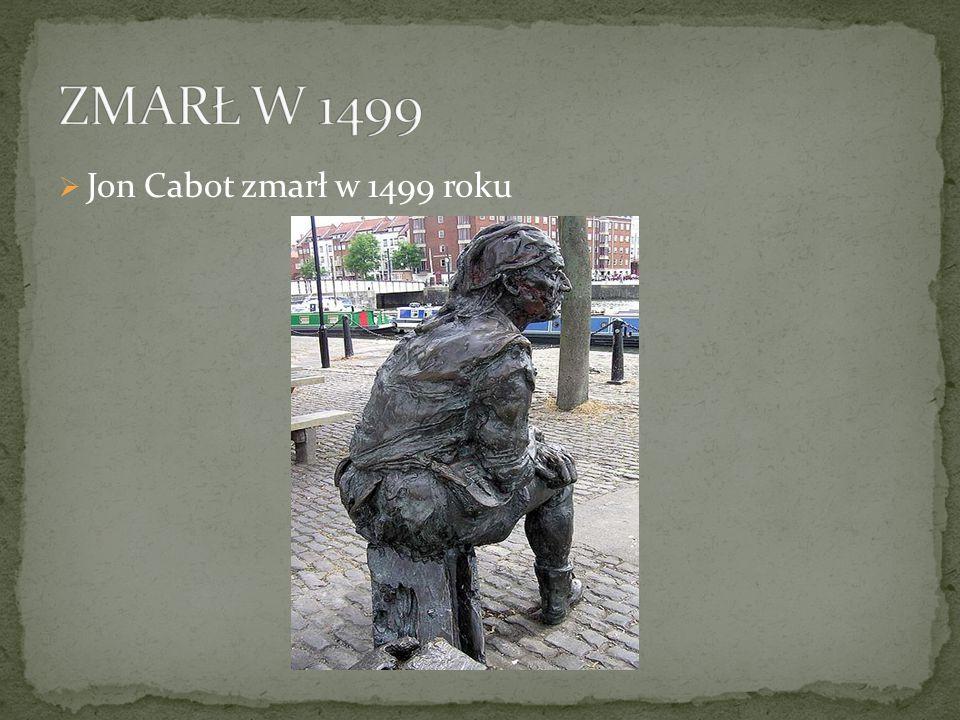 ZMARŁ W 1499 Jon Cabot zmarł w 1499 roku