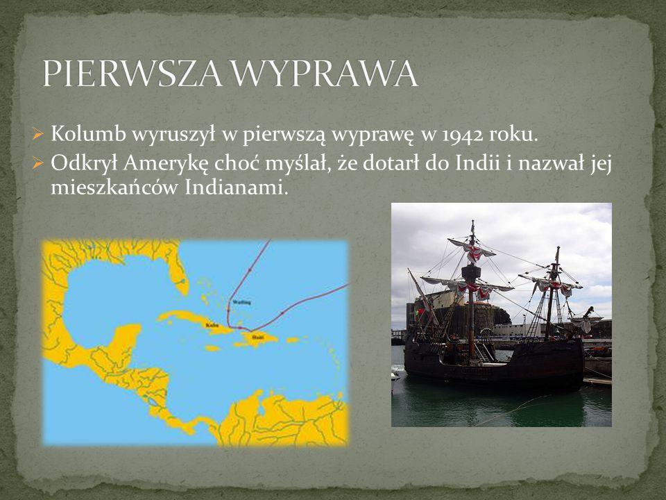 PIERWSZA WYPRAWA Kolumb wyruszył w pierwszą wyprawę w 1942 roku.