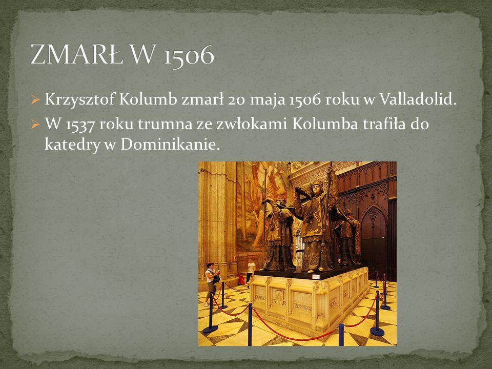 ZMARŁ W 1506 Krzysztof Kolumb zmarł 20 maja 1506 roku w Valladolid.