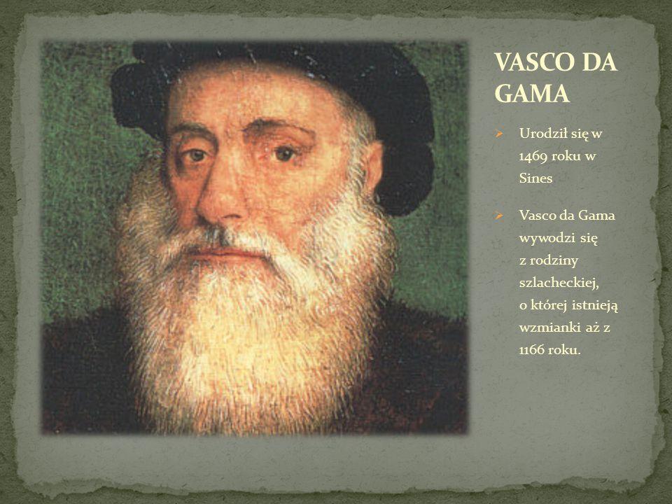 VASCO DA GAMA Urodził się w 1469 roku w Sines
