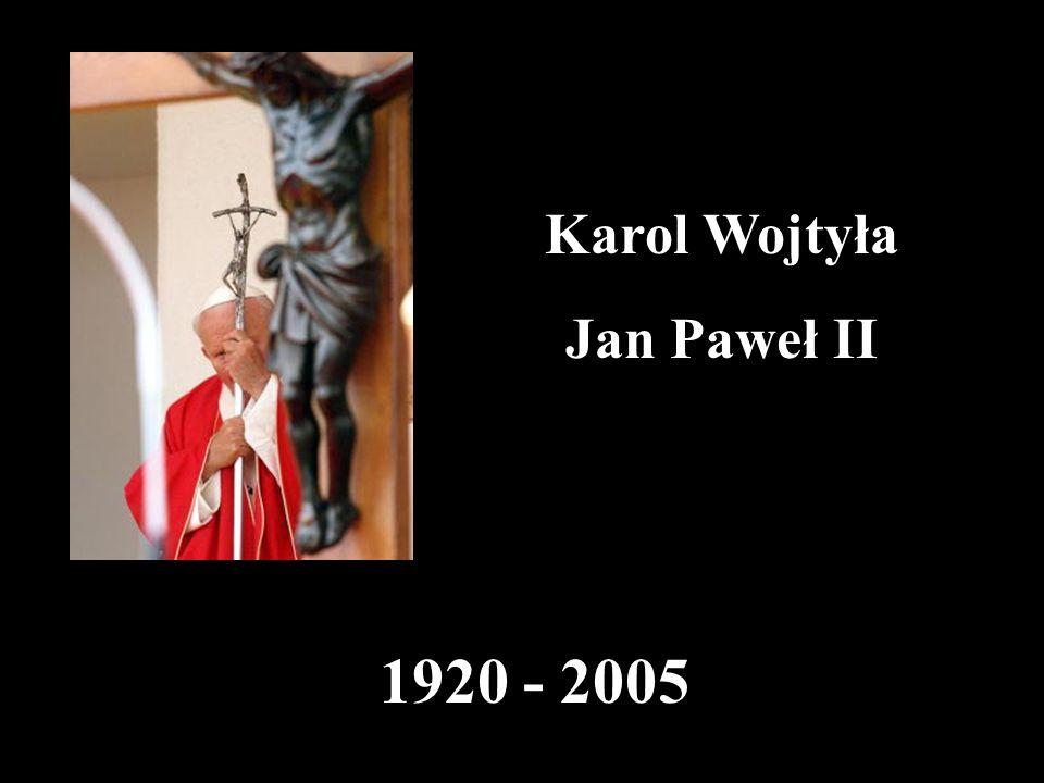 Karol Wojtyła Jan Paweł II 1920 - 2005