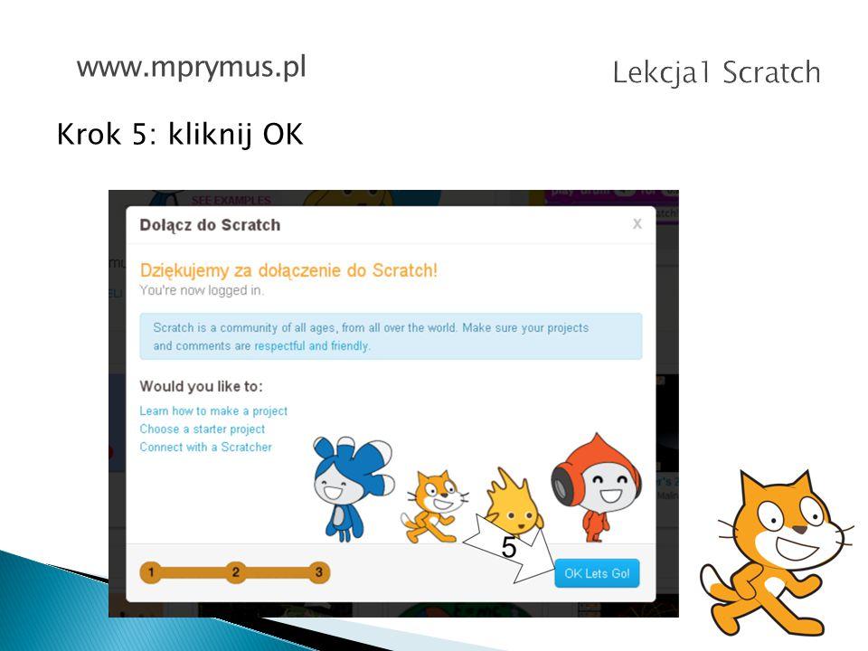 www.mprymus.pl Lekcja1 Scratch Krok 5: kliknij OK