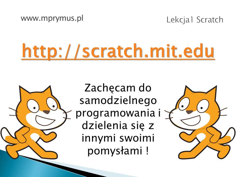 www.mprymus.pl Lekcja1 Scratch. http://scratch.mit.edu.