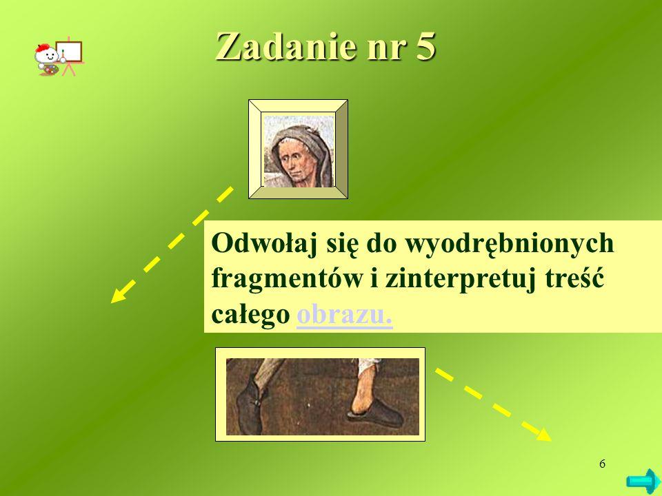 Zadanie nr 5 Odwołaj się do wyodrębnionych fragmentów i zinterpretuj treść całego obrazu.