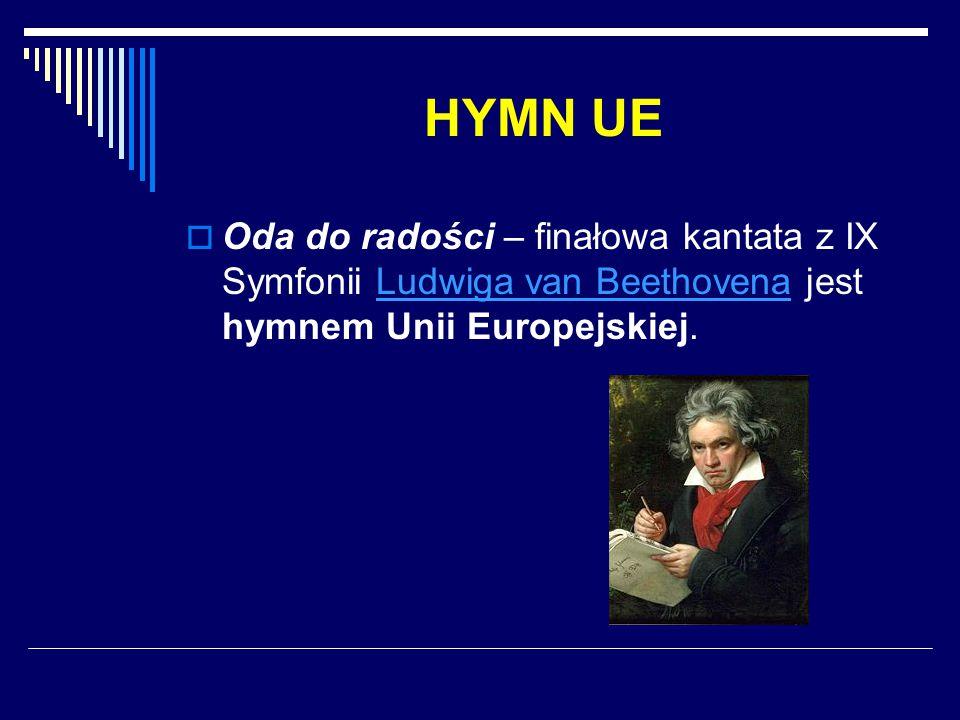 HYMN UE Oda do radości – finałowa kantata z IX Symfonii Ludwiga van Beethovena jest hymnem Unii Europejskiej.