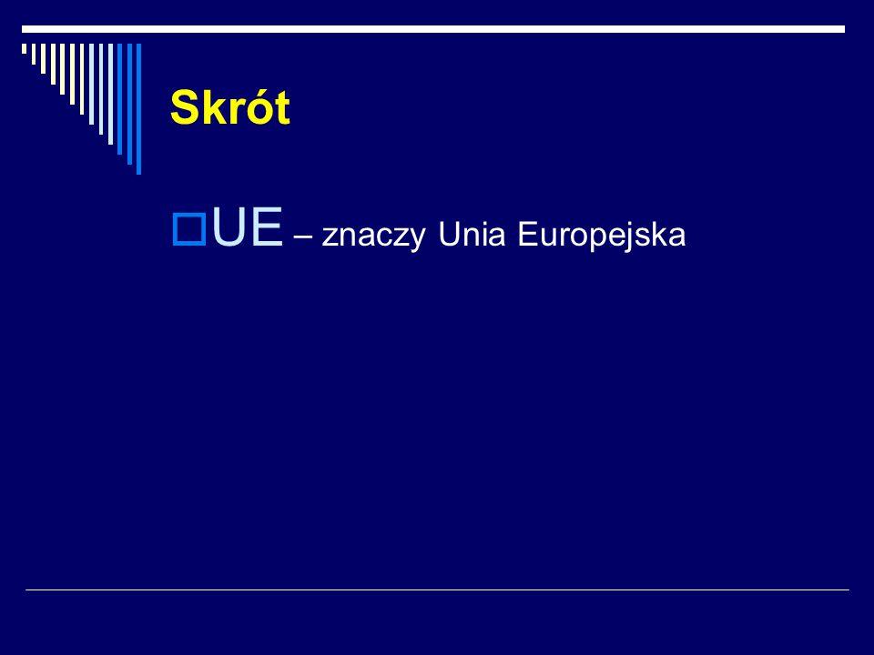 UE – znaczy Unia Europejska