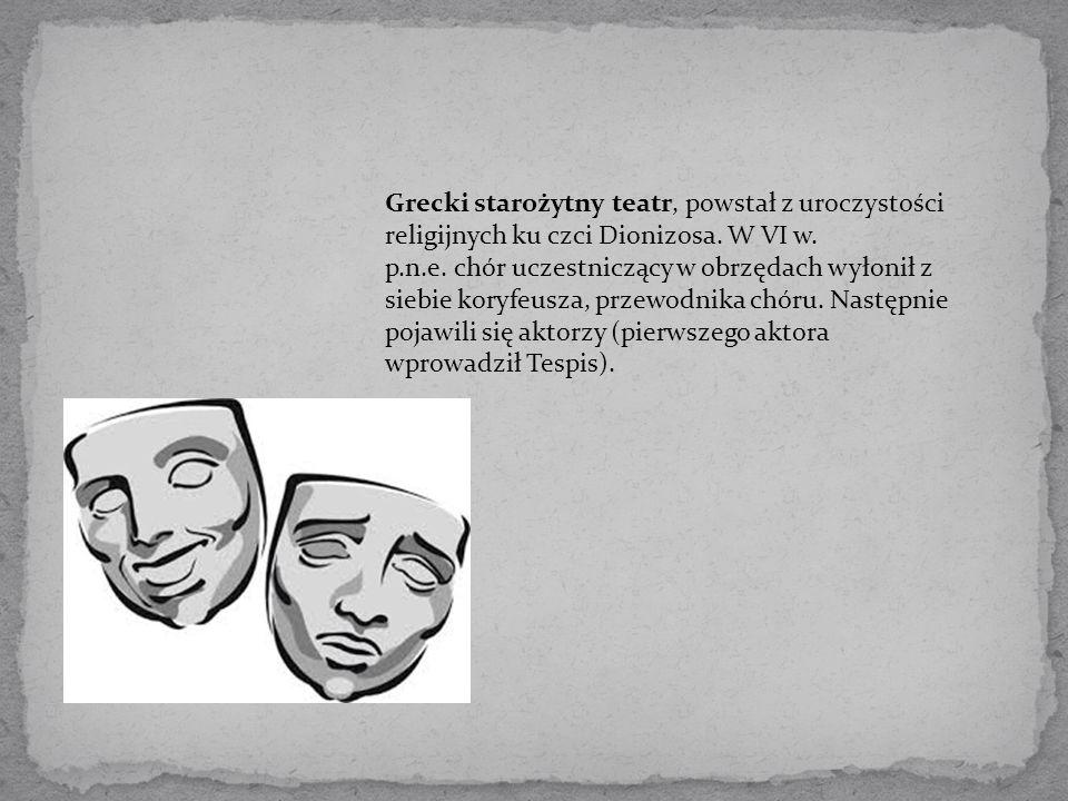 Grecki starożytny teatr, powstał z uroczystości religijnych ku czci Dionizosa.