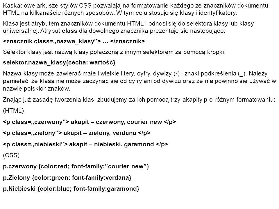 Kaskadowe arkusze stylów CSS pozwalają na formatowanie każdego ze znaczników dokumentu HTML na kilkanaście różnych sposobów. W tym celu stosuje się klasy i identyfikatory.