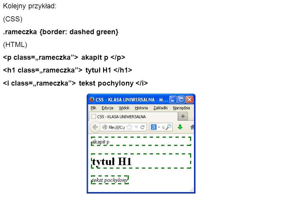 """Kolejny przykład: (CSS) .rameczka {border: dashed green} (HTML) <p class=""""rameczka > akapit p </p>"""