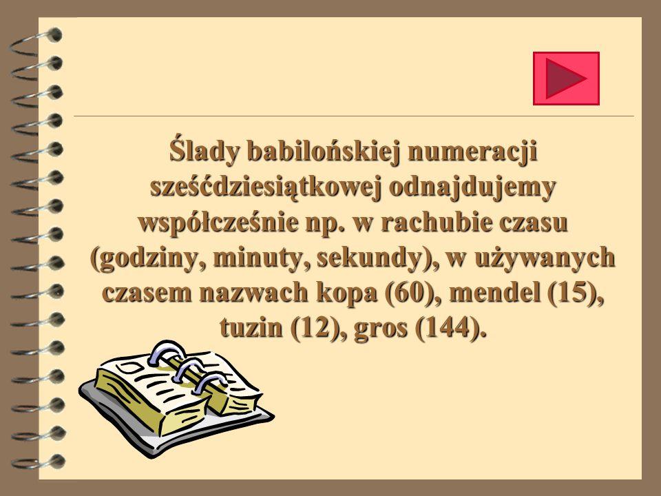 Ślady babilońskiej numeracji sześćdziesiątkowej odnajdujemy współcześnie np.
