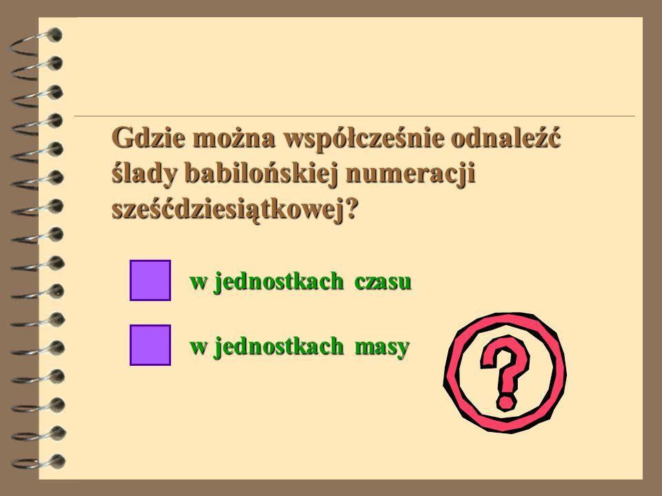 Gdzie można współcześnie odnaleźć ślady babilońskiej numeracji sześćdziesiątkowej