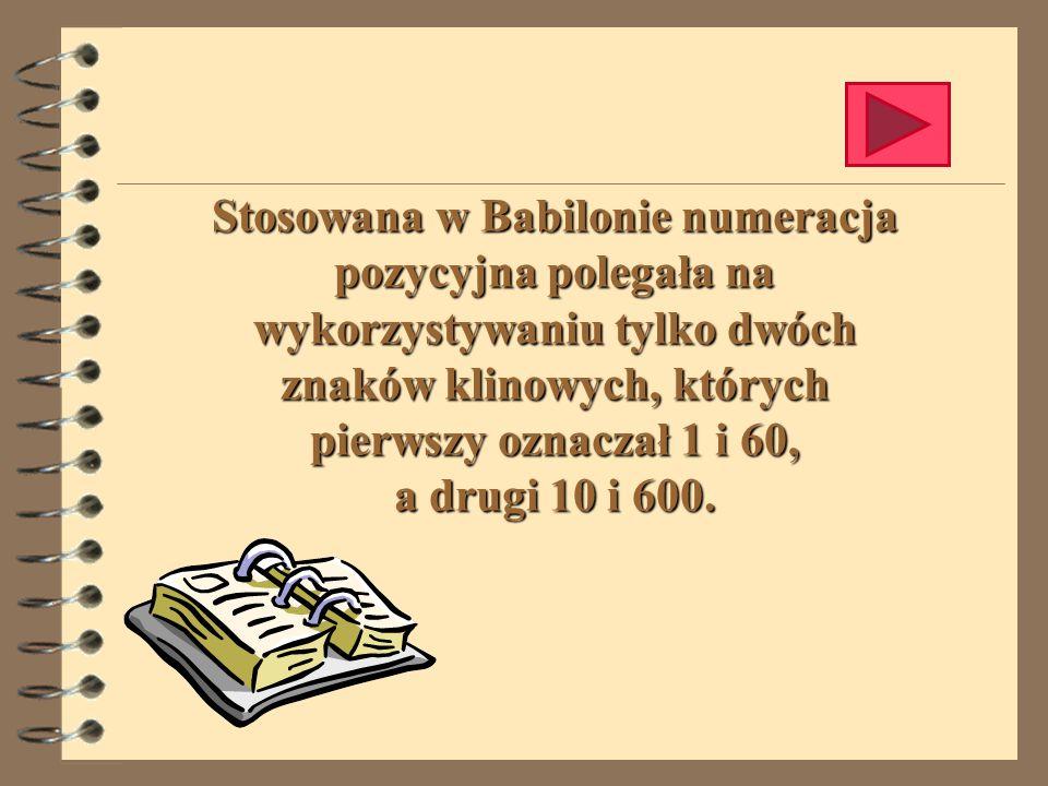 Stosowana w Babilonie numeracja pozycyjna polegała na wykorzystywaniu tylko dwóch znaków klinowych, których pierwszy oznaczał 1 i 60, a drugi 10 i 600.