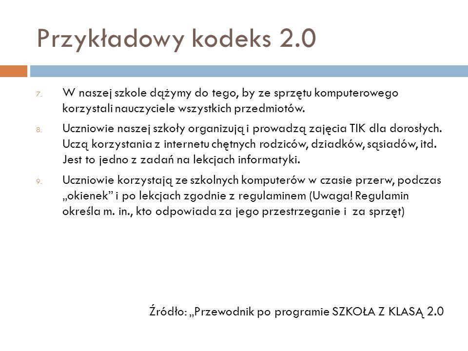 Przykładowy kodeks 2.0 W naszej szkole dążymy do tego, by ze sprzętu komputerowego korzystali nauczyciele wszystkich przedmiotów.