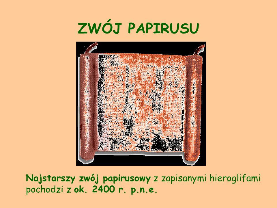 ZWÓJ PAPIRUSU Najstarszy zwój papirusowy z zapisanymi hieroglifami pochodzi z ok. 2400 r. p.n.e.