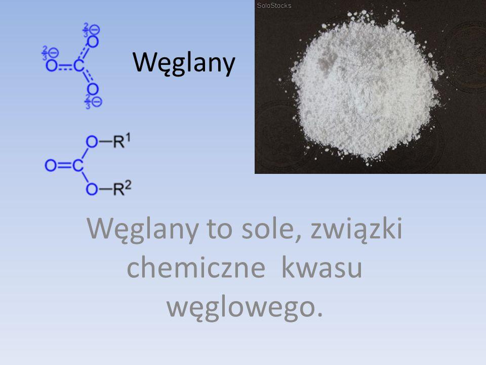 Węglany to sole, związki chemiczne kwasu węglowego.