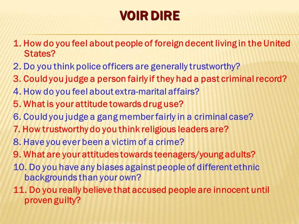 VOIR DIRE 1. How do you feel about people of foreign decent living in the United States 2. Do you think police officers are generally trustworthy