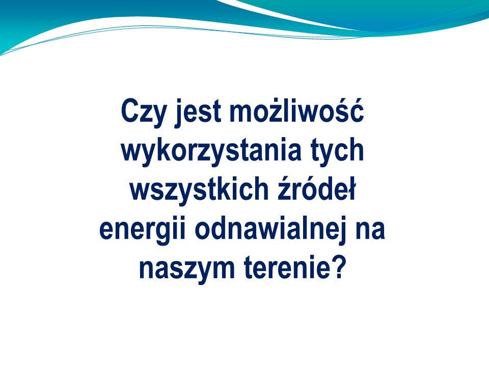 Czy jest możliwość wykorzystania tych wszystkich źródeł energii odnawialnej na naszym terenie