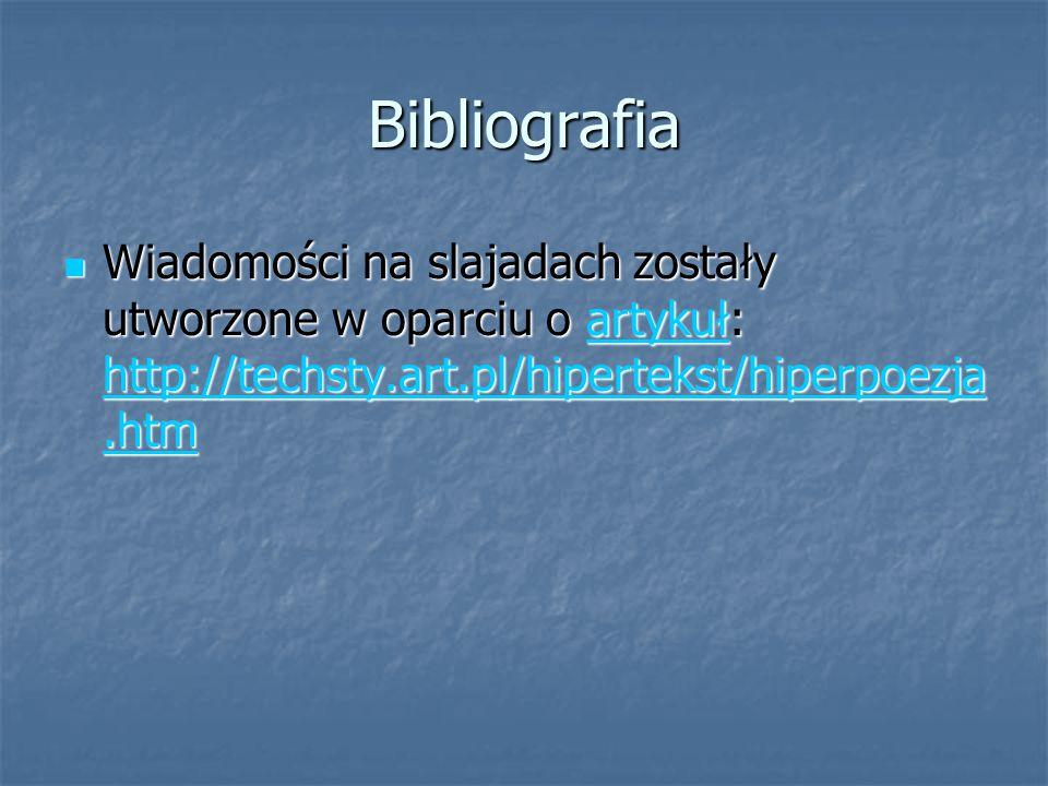 Bibliografia Wiadomości na slajadach zostały utworzone w oparciu o artykuł: http://techsty.art.pl/hipertekst/hiperpoezja.htm.