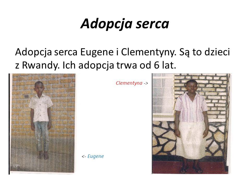 Adopcja serca Adopcja serca Eugene i Clementyny. Są to dzieci z Rwandy. Ich adopcja trwa od 6 lat. Clementyna ->