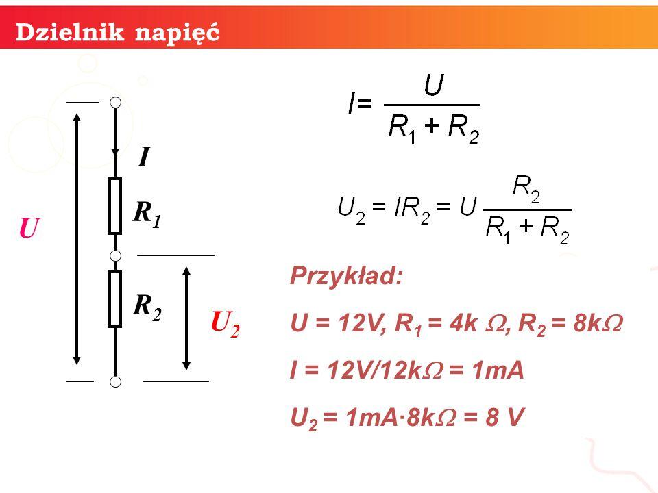 I R1 U R2 U2 Dzielnik napięć Przykład: U = 12V, R1 = 4k, R2 = 8k
