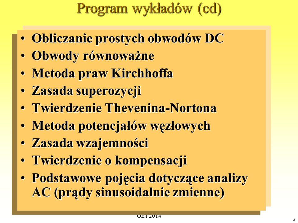 Program wykładów (cd) Obliczanie prostych obwodów DC Obwody równoważne
