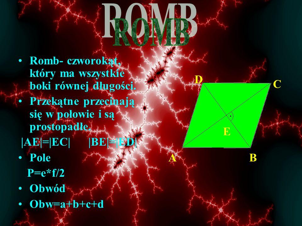 ROMB Romb- czworokąt, który ma wszystkie boki równej długości.