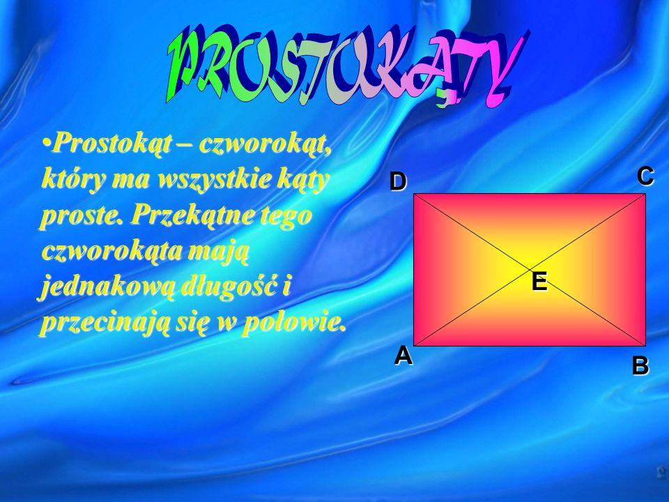 PROSTOKATY , Prostokąt – czworokąt, który ma wszystkie kąty proste. Przekątne tego czworokąta mają jednakową długość i przecinają się w połowie.