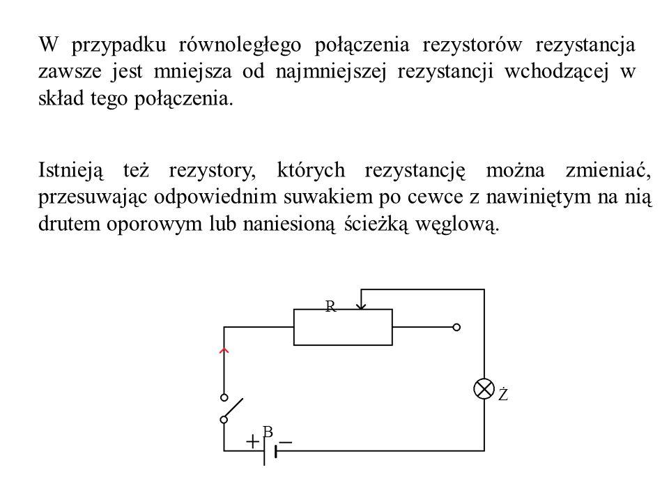 W przypadku równoległego połączenia rezystorów rezystancja zawsze jest mniejsza od najmniejszej rezystancji wchodzącej w skład tego połączenia.