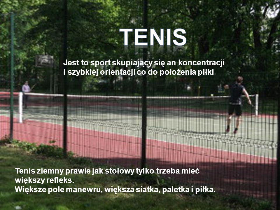 TENIS Jest to sport skupiający się an koncentracji i szybkiej orientacji co do położenia piłki.