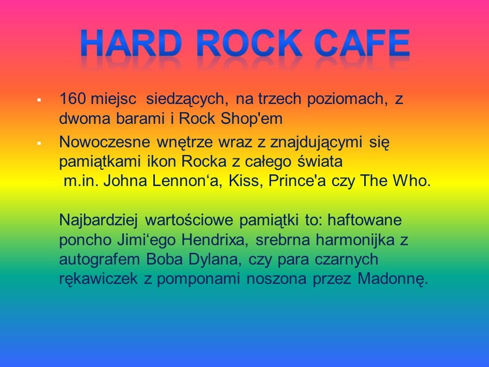 Hard Rock Cafe 160 miejsc siedzących, na trzech poziomach, z dwoma barami i Rock Shop em.