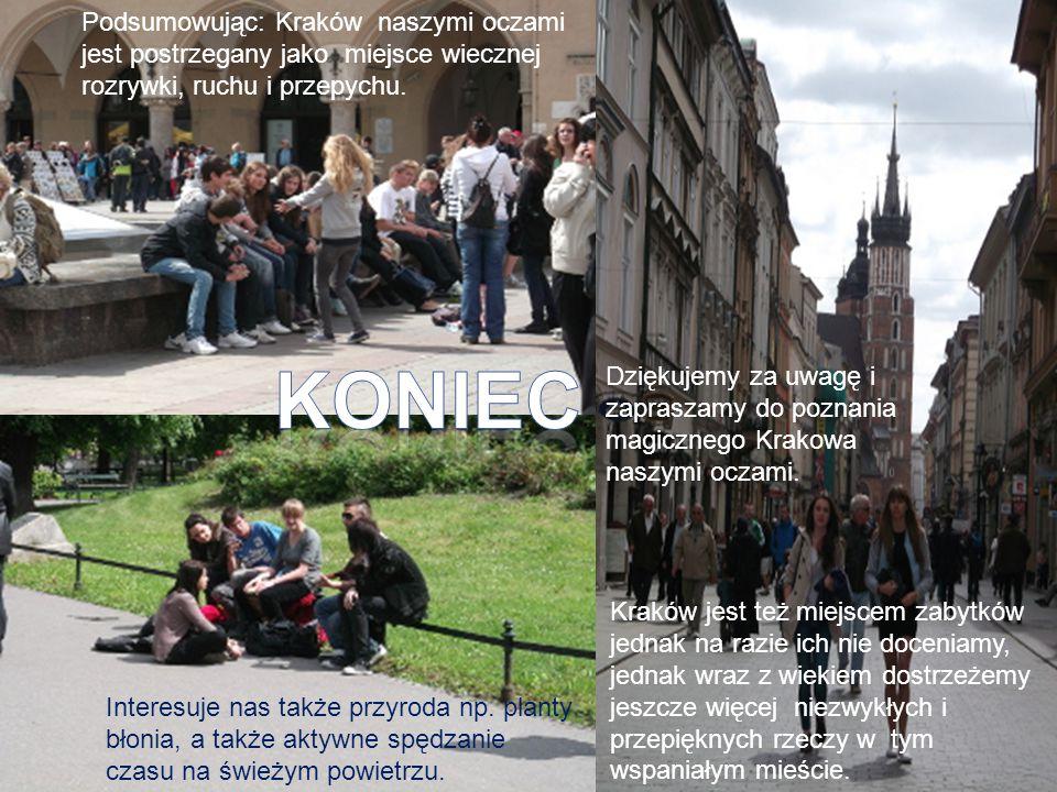 Podsumowując: Kraków naszymi oczami jest postrzegany jako miejsce wiecznej rozrywki, ruchu i przepychu.